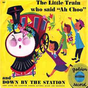 "Anne Lloyd, The Sandpiper Singers, Mitchell Miller And Orchestra - The Little Train Who Said ""Ah Choo"" And Down By The Station album"