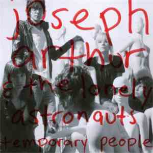 Joseph Arthur & The Lonely Astronauts - Temporary People album
