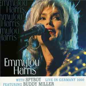 Emmylou Harris With Spyboy Featuring Buddy Miller - Live In Germany 2000 album