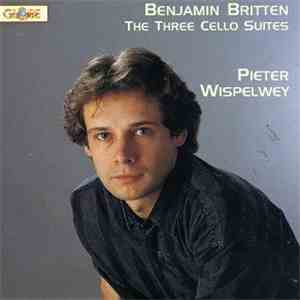 Britten, Pieter Wispelwey - The Three Suites For Cello Solo album