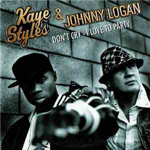 Kaye Styles & Johnny Logan - Don't Cry - I Love To Party album