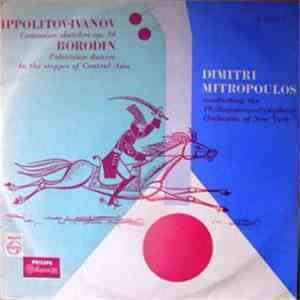Ippolitov-Ivanov, Borodin — Philharmonic-Symphony Orchestra Of New York, Dimitri Mitropoulos - Caucasian Sketches Op. 10 • Polovtsian Dances • In The Steppes Of Central Asia album